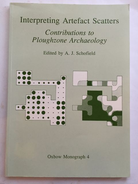 Interpreting Artefact Scatters :Contributions to Ploughzone Archaeology, Schofield, A. J. ;(ed)