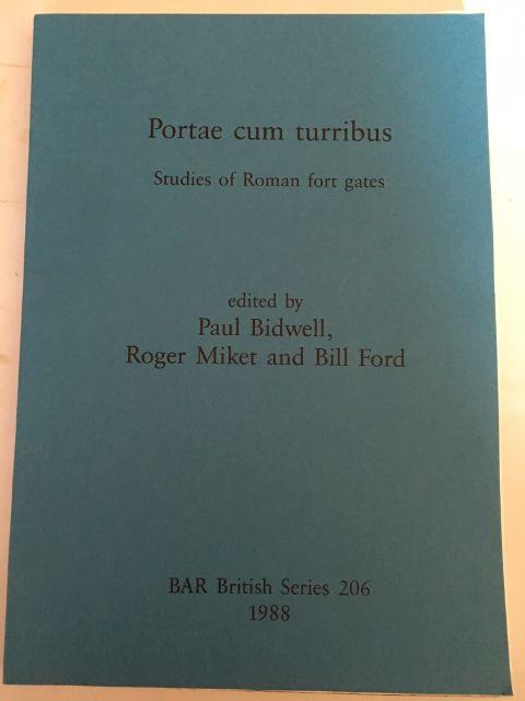 PORTAE COM TURRIBUS :Studies of Roman Fort Gates, Bidwell, Paul ;(et al eds)