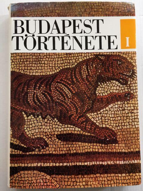Budapest Tortenete I az Oskortol az Arpad-Kor Vegeig :, Laszlo, Gerevich ;