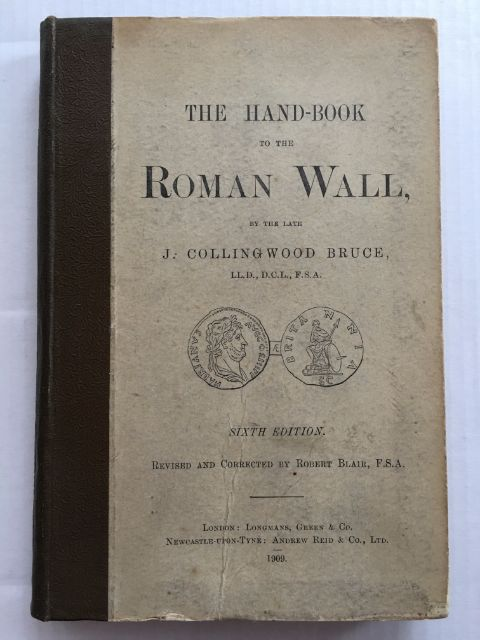The Hand-Book to the Roman Wall :A Guide to Tourists Traversing the Barrier of the Lower Isthmus, Sixth Edition, Bruce, J. Collingwood ;