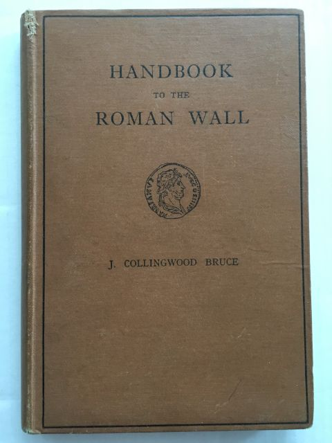 The Handbook to the Roman Wall :A Guide to Tourists Traversing the Barrier of the Lower Isthmus, Bruce, J. Collingwood ;