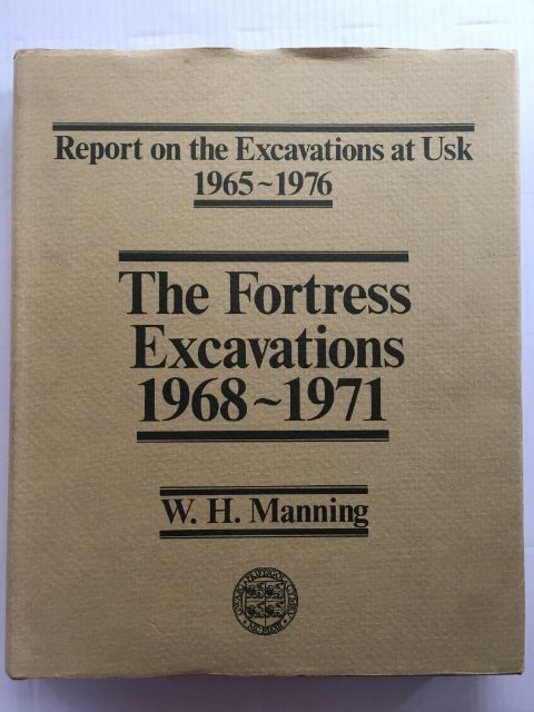 The Fortress Excavations 1968-1971 :Report on the Excavations at Usk 1965-1976, Manning, W. H. ;(ed)