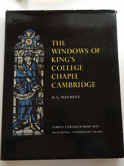 The Windows of King's College Chapel Cambridge :Corpus Vitrearum Medii Aevii, Great Britain - Supplementary Volume I, Wayment, Hilary ;