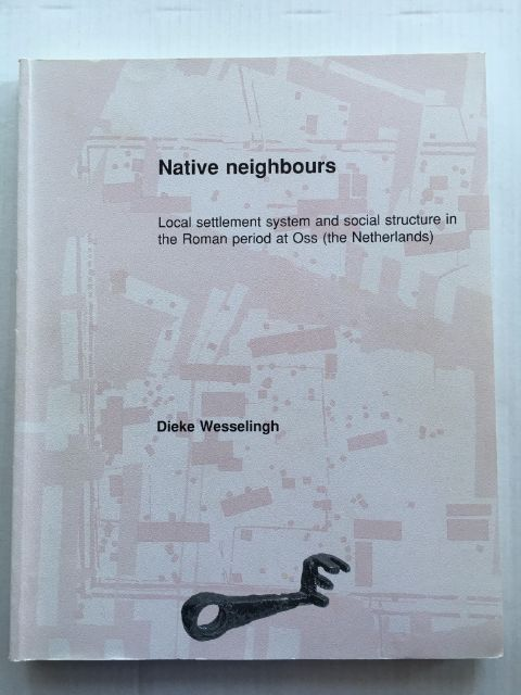 Native neighbours :Local settlement system and social structure in the Roman period at Oss (the Netherlands), Wesselingh, Dieke ;