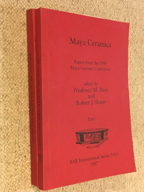 Maya Ceramics :Papers from the 1985 Maya Ceramic Conference, Part I & II, Rice, Prudence M. ;Sharer, Robert J. (eds)