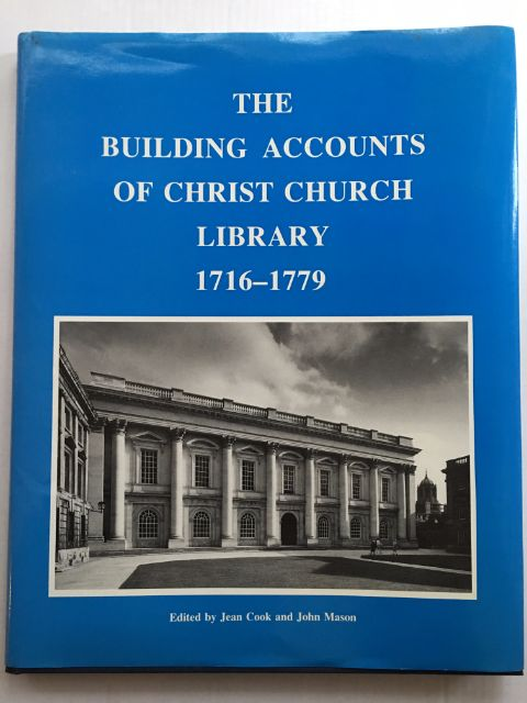 The Building Accounts of Christ Church Library 1716-1779 :, Cook, Jean ;Mason, John (ed)