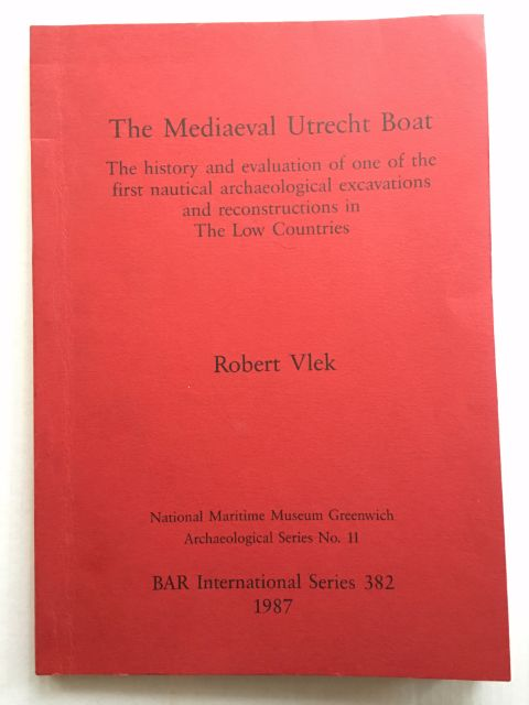 The Mediaeval Utrecht Boat :The history and evaluation of one of the first nautical archaeological excavations and reconstructions in The Low Countries, Vlek, Robert ;