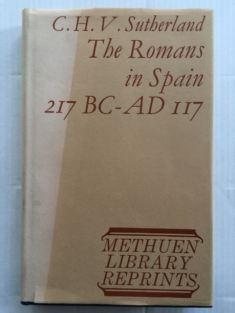 The Romans in Spain 217 B.C. - A.D. 117 :, Sutherland, C. H. V. ;