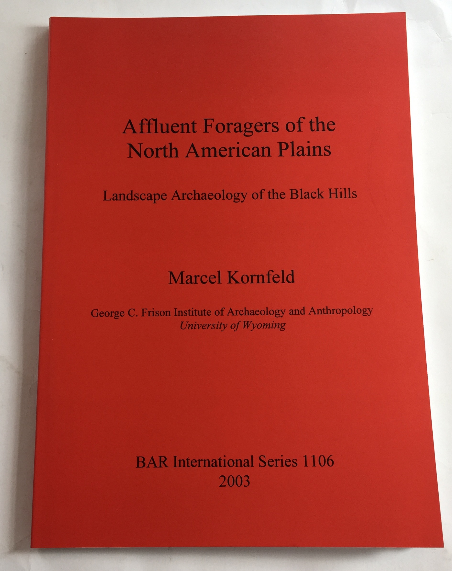 Affluent Foragers of the North American Plains : Landscape Archaeology of the Black Hills (BAR International Series 1106), Kornfeld, Marcel ;