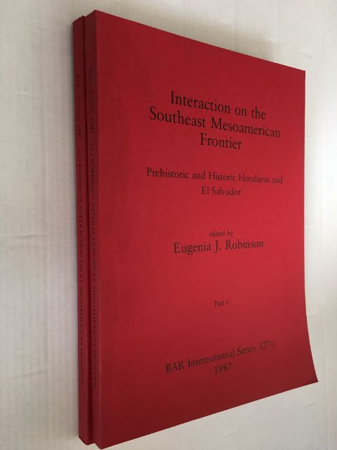 Interaction on the Southeast Mesoamerican Frontier :Prehistoric and Historic Honduras and El Salvador, Part I & II, Robinson, Eugenia J. ;(ed)