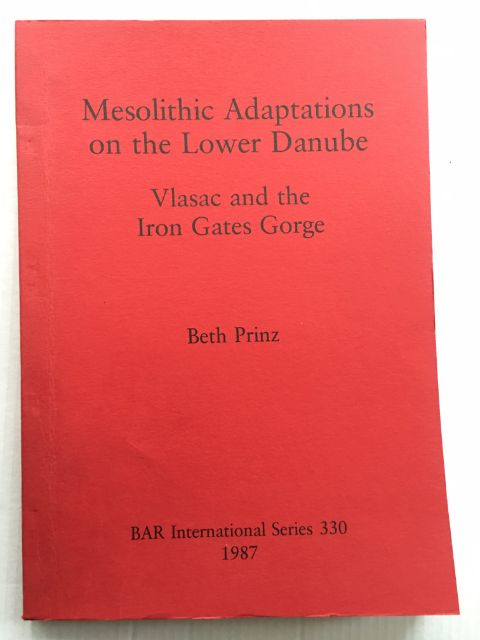 Mesolithic Adaptations on the Lower Danube :Vlasac and the Iron Gates Gorge, Prinz, Beth ;