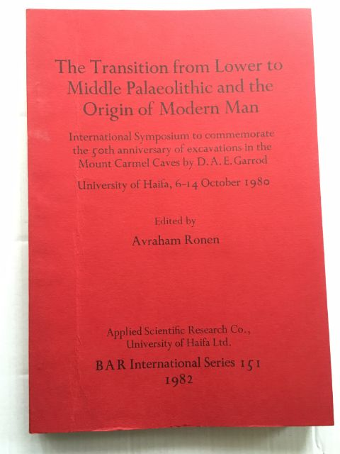 The Transition from Lower to Middle Palaeolithic and the Origin of Modern Man :International Symposium to commemorate the 50th anniversary of excavations in the Mount Carmel Caves by D. A. E. Garrod, University of Haifa, 6-14 October 1980, Ronen, Avraham ;