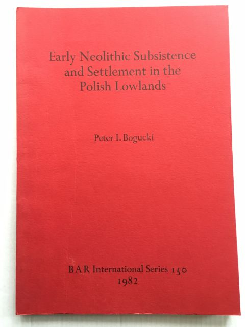 Early Neolithic Subsistence and Settlement in the Polish Lowlands :, Bogucki, Peter I. ;