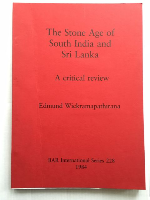 The Stone Age of South India and Sri Lanka :A critical review, Wickramapathirana, Edmund ;