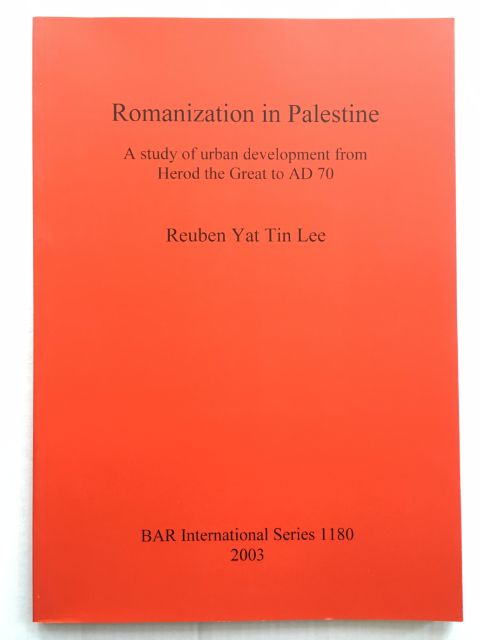 Romanization in Palestine :A study of urban development from Herod the Great to AD 70, Lee, Reuben Yat Tin ;