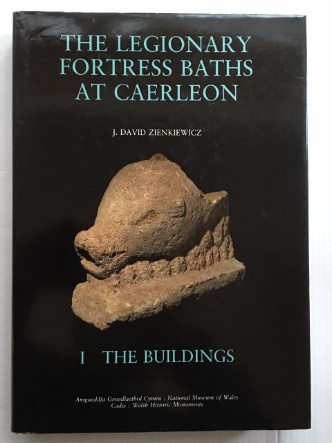 The Legionary Fortress Baths at Caerleon :I: The Buildings, Zienkiewicz, J. David ;