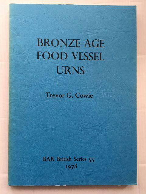 Bronze Age Food Vessel Urns :, Cowie, Trevor G. ;