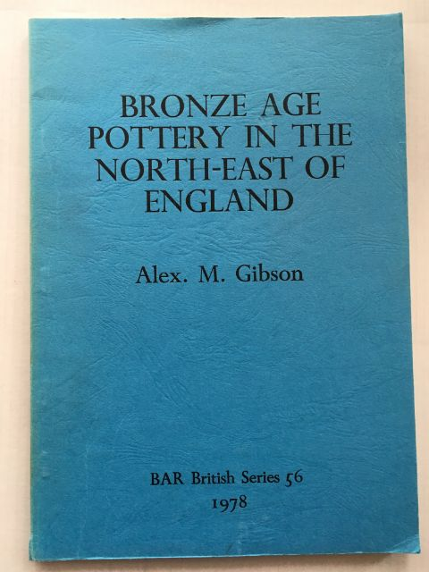 Bronze Age Pottery in the North-East of England :, Gibson, Alex M. ;