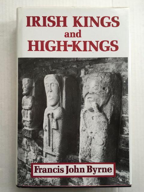 IRISH KINGS AND HIGH-KINGS :, Byrne, Francis John ;