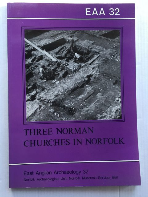 THREE NORMAN CHURCHES IN NORFOLK :, Rogerson, Andrew ;(et al)