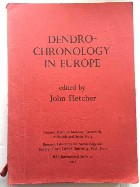 Dendrochronology in Europe :Principles, interpretations and applications to Archaeology and History, Based on the Symposium held at the National Maritime Museum, Greenwich, July 1977, Fletcher, John ;(ed)