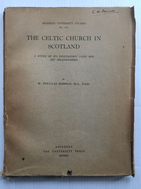 The Celtic Church in Scotland :A Study of its Penetration Lines and Art Relations (Aberdeen University Studies No. 111), Simpson, W. Douglas ;