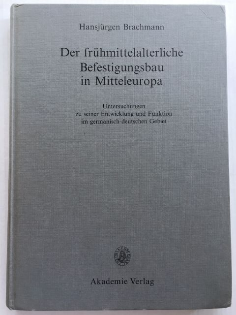 Der fruhmittelalterliche Befestigungsbau in Mitteleuropa :Untersuchungen zu seiner Entwicklung und Funktion im germanisch-deutschen Bereich