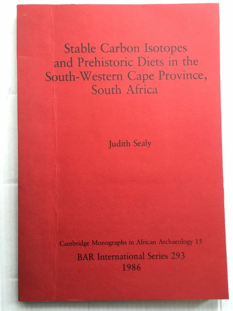 Stable Carbon Isotopes and Prehistoric Diets in South-Western Cape Province, South Africa :, Sealy, Judith ;