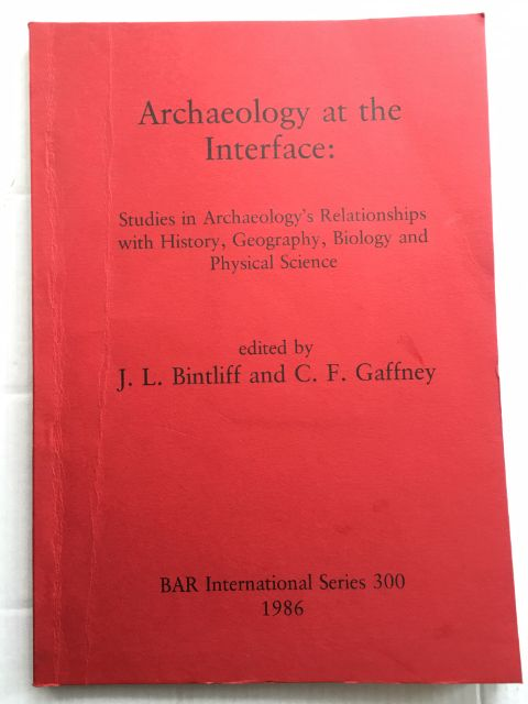 Archaeology at the Interface :Studies in Archaeology's Relationships with History, Geography, Biology and Physical Science, Bintliff, J. L. ;Gaffney, C. F.