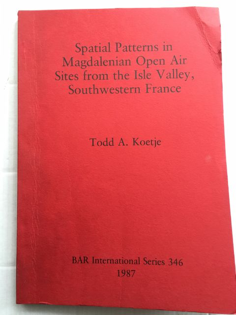 Spatial Patterns in Magdalenian Open Air Sites from the Isle Valley, Southwestern France :, Koetje, Todd A. ;