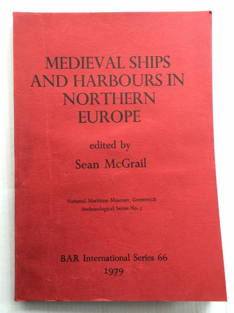 THE ARCHAEOLOGY OF MEDIEVAL SHIPS AND HARBOURS IN NORTHERN EUROPE :Papers based on those presented to an international symposium on boat and ship archaeology at Bremerhaven in 1979, McGrail, Sean ;(ed)