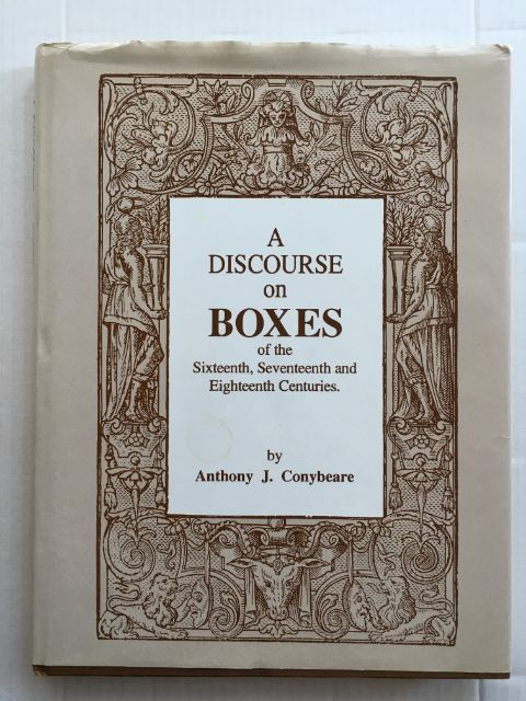 A Discourse on Boxes of the Sixteenth, Seventeenth and Eighteenth Centuries :, Conybeare, Anthony J. ;