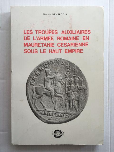 Les troupes auxiliaires de l'armee romaine en Mauretanie Cesarienne sous le Haut - Empire :, Benseddik, Nacera ;