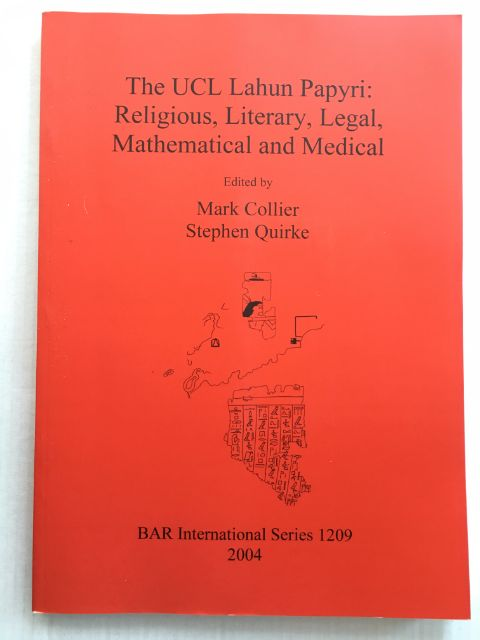 The UCL Lahun Papyri :Religious, Literary, Legal, Mathematical and Medical, Collier, Mark ;Quirke, Stephen (eds)
