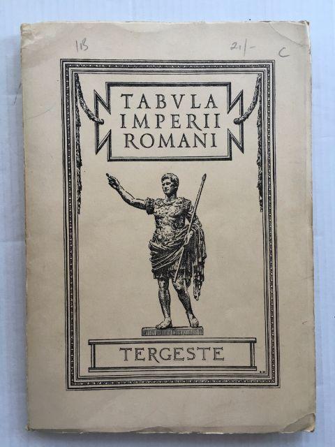 Tabula Imperii Romani :sulla base della carta Internazionale Del Mondo alla scala di 1:1000000 Foglio L 33 Trieste (Tergeste), Union Academique Internationale ;