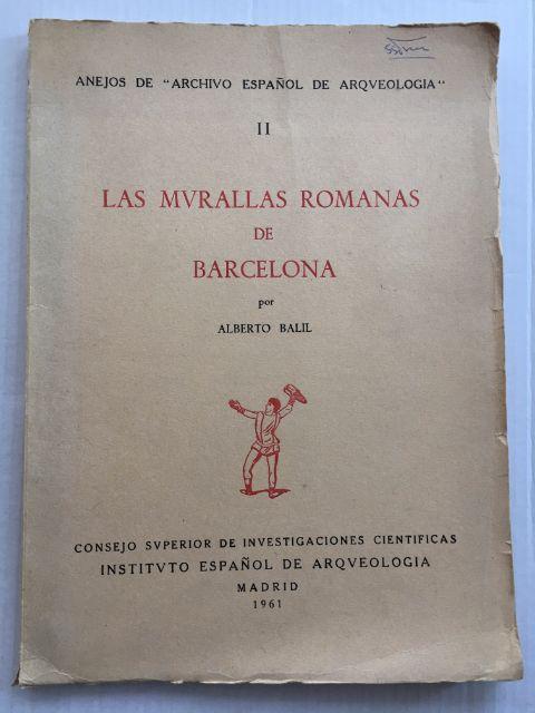 """Las Murallas Romanas de Barcelona :Anejos de """"Archivo Espanol de Arquelogia"""" II, Balil, Alberto ;"""