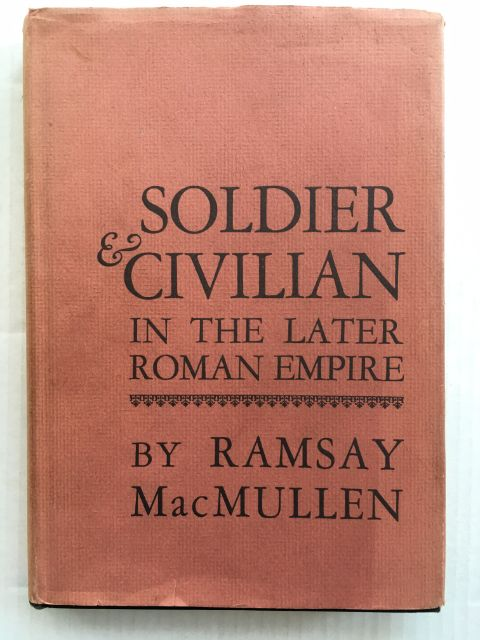 Soldier and Civilian in the Later Roman Empire :, MacMullen, Ramsay ;