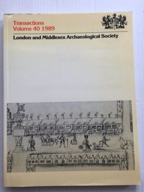 Transactions of the London and Middlesex Archaeological Society incorporating Middlesex Local History Council :Volume 40, 1989, London and Middlesex Archaeological Society ;