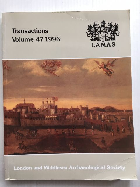 Transactions of the London and Middlesex Archaeological Society :Volume 47, 1996, London and Middlesex Archaeological Society ;