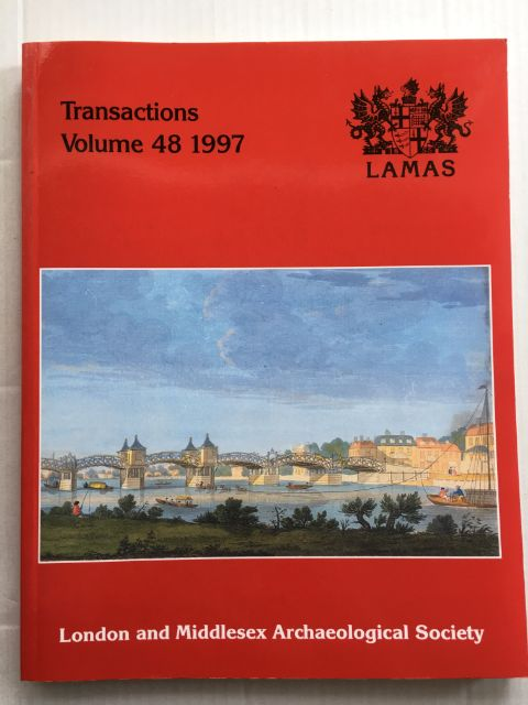 Transactions of the London and Middlesex Archaeological Society :Volume 48, 1997, London and Middlesex Archaeological Society ;