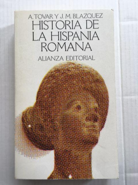 Historia de la Hispania Romana :La Peninsula Iberica desde 218 a. C. hasta el siglo v, Llorente, Tovar ;(et al)