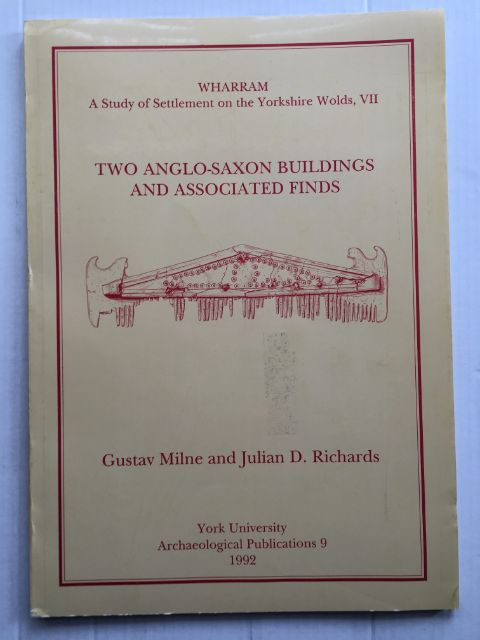 Two-Anglo Saxon Buildings and Associated Finds :WHARRAM - A Study of Settlement of the Yorkshire Wolds, VII, Milne, Gustav ;Richards, Julian D.