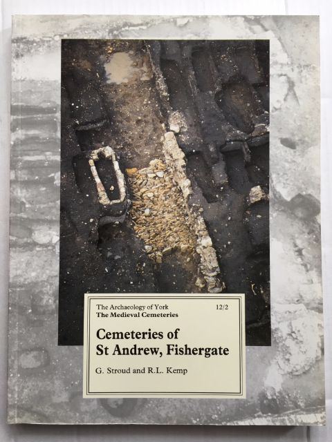 Cemeteries of the Church and Priory of St Andrew, Fishergate :(Archaeology of York Vol. 12 Fascicule 2), Stroud, G. ;Kemp, R. L.