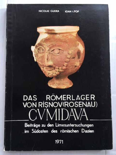Das Romerlager von Risnov (Rosenau) :Cumidaua. Beitrage zu den Limesuntersuchungen im Sudosten des Romischen Dazien, Gudea, Nicolae ;Pop, Ioan I.