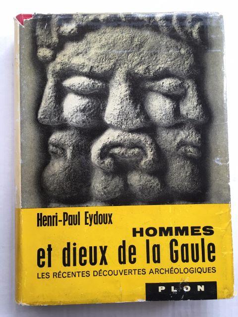 hommes et dieux de la Gaule :Les Recentes Decouvertes Archeologiques, Eydoux, Henri-Paul ;