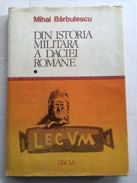 Din Istoria Militara a Daciei Romane :Legiunea V Macedonica si castrul de la Potaissa, Barbulescu, Mihai ;