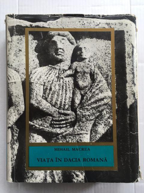 Viata in Dacia Romana :, Macrea, Mihail ;