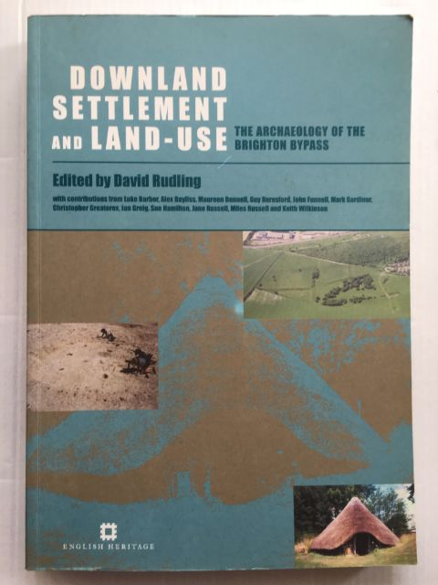 Dowland Settlement and Land-use :The Archaeology of  the Brighton Bypass, Rudling, David ;(ed)