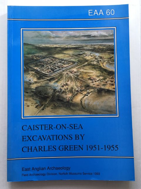 Caister-on-Sea Excavations by Charles Green, 1951-55 :(EAA Report No. 60, 1993)