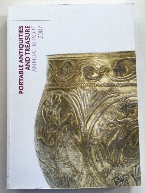 Portable Antiquities and Treasure Annual Report 2007 :, British Museum ;